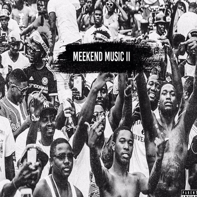 Meek Mill x Meekend Music (Mixtape)
